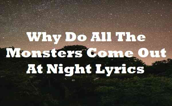 Why Do All The Monsters Come Out At Night Lyrics