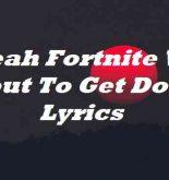 Yeah Fortnite We Bout To Get Down Lyrics