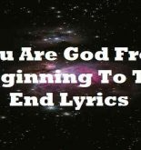 You Are God From Beginning To The End Lyrics