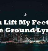 You Lift My Feet Off The Ground Lyrics