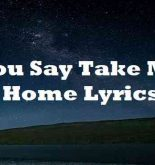 You Say Take Me Home Lyrics