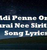Adi Penne Oru Murai Nee Sirithal Song Lyrics