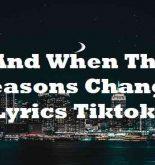 And When The Seasons Change Lyrics Tiktok