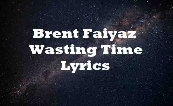 Brent Faiyaz Wasting Time Lyrics