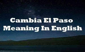 Cambia El Paso Meaning In English