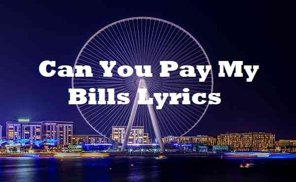 Can You Pay My Bills Lyrics