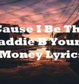Cause I Be The Baddie B Young Money Lyrics