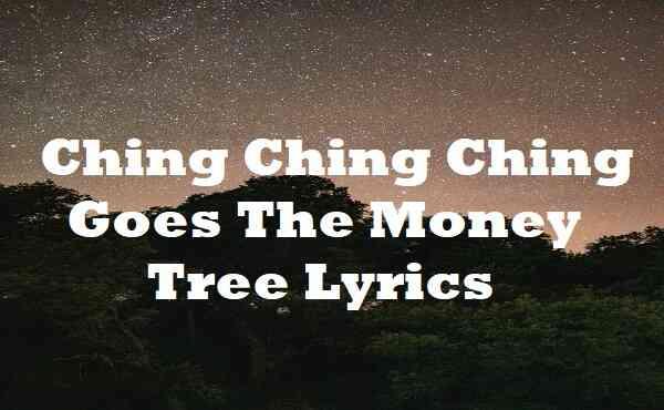 Ching Ching Ching Goes The Money Tree Lyrics