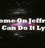 Come On Jeffrey You Can Do It Lyrics