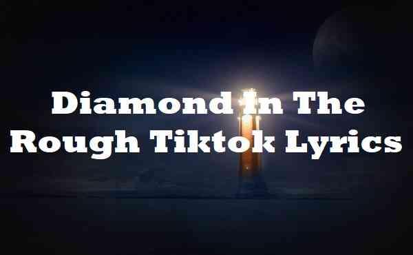 Diamond In The Rough Tiktok Lyrics