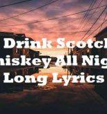 Drink Scotch Whiskey All Night Long Lyrics