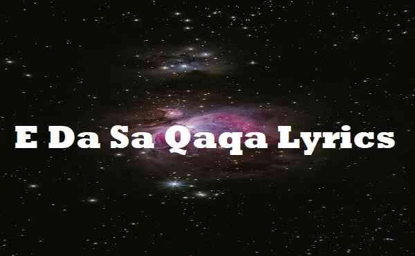 E Da Sa Qaqa Lyrics