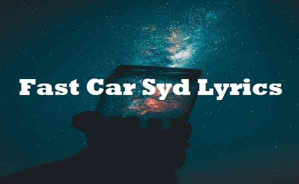Fast Car Syd Lyrics