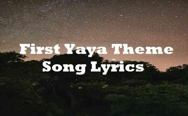 First Yaya Theme Song Lyrics