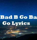 Go Bad B Go Bad B Go Lyrics