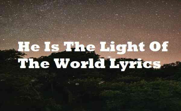 He Is The Light Of The World Lyrics