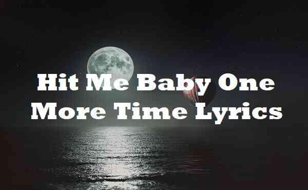 Hit Me Baby One More Time Lyrics