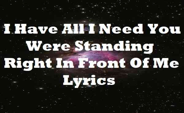 I Have All I Need You Were Standing Right In Front Of Me Lyrics