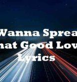 I Wanna Spread That Good Love Lyrics