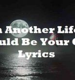 In Another Life I Would Be Your Girl Lyrics