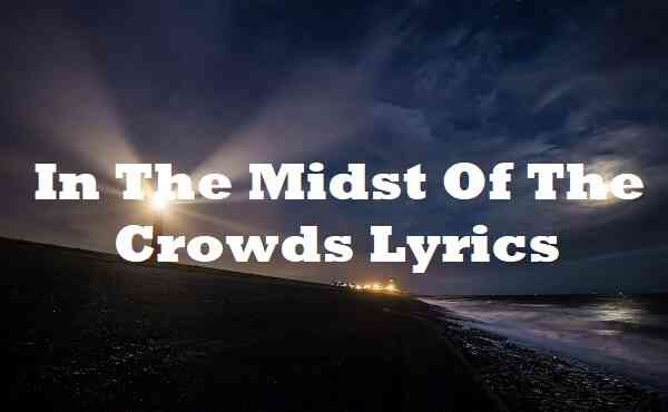 In The Midst Of The Crowds Lyrics