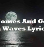 It Comes And Goes In Waves Lyrics