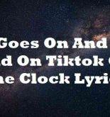 It Goes On And On And On Tiktok On The Clock Lyrics