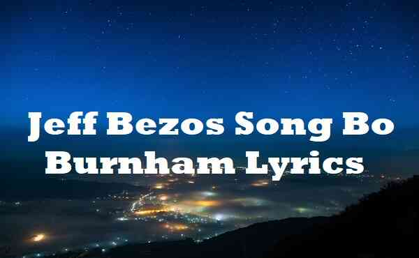 Jeff Bezos Song Bo Burnham Lyrics