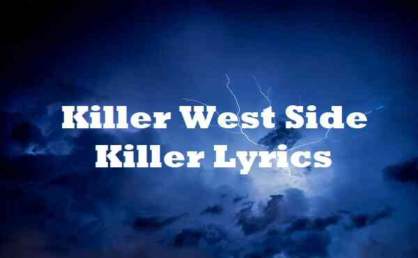 Killer West Side Killer Lyrics