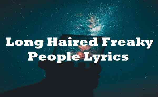 Long Haired Freaky People Lyrics