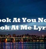 Look At You Now Look At Me Lyrics