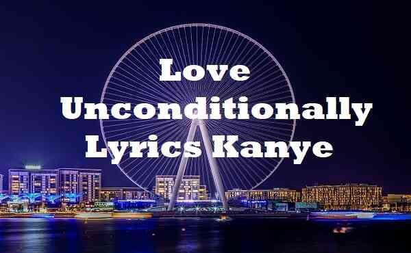 Love Unconditionally Lyrics Kanye