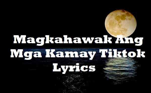 Magkahawak Ang Mga Kamay Tiktok Lyrics