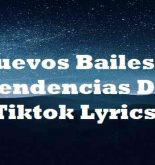 Nuevos Bailes Y Tendencias De Tiktok Lyrics