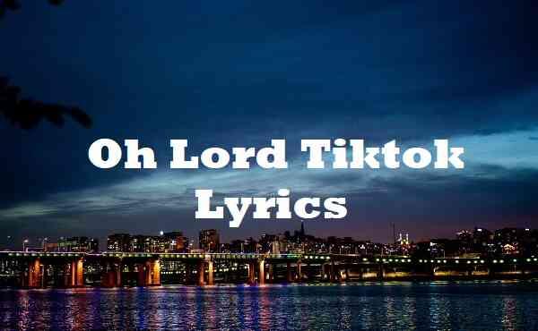 Oh Lord Tiktok Lyrics