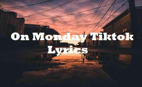 On Monday Tiktok Lyrics