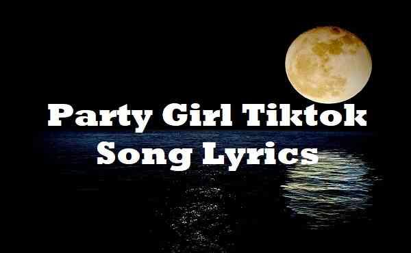 Party Girl Tiktok Song Lyrics