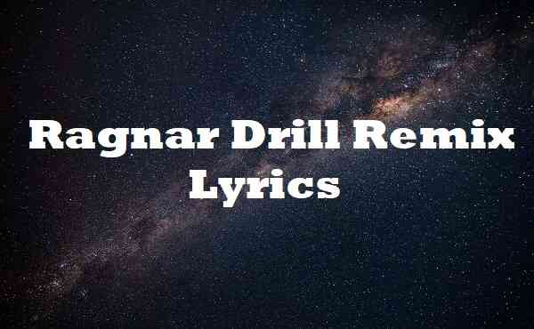 Ragnar Drill Remix Lyrics