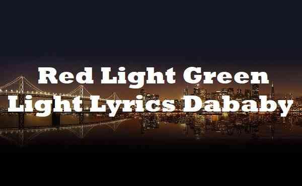 Red Light Green Light Lyrics Dababy
