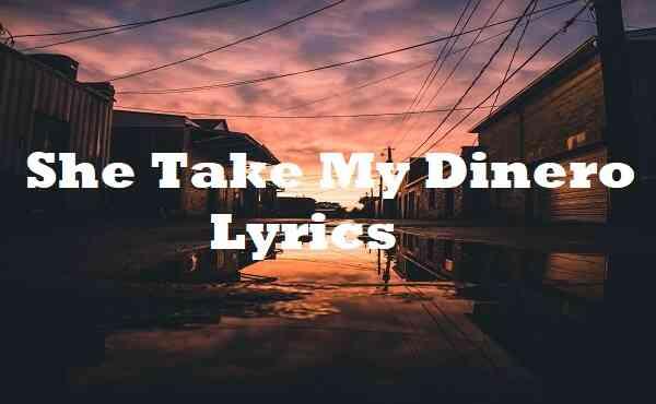She Take My Dinero Lyrics