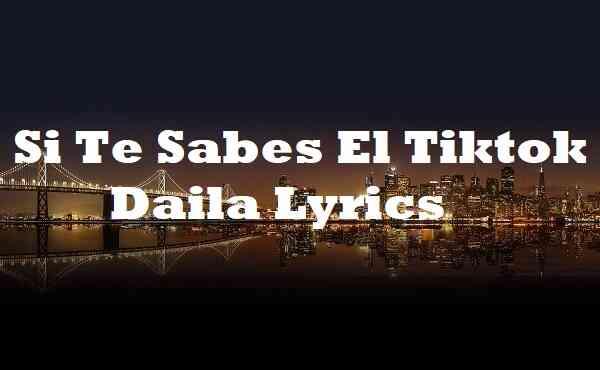Si Te Sabes El Tiktok Daila Lyrics