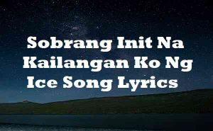 Sobrang Init Na Kailangan Ko Ng Ice Song Lyrics