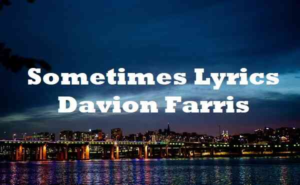 Sometimes Lyrics Davion Farris