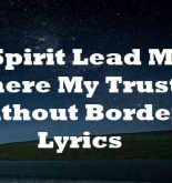 Spirit Lead Me Where My Trust Is Without Borders Lyrics