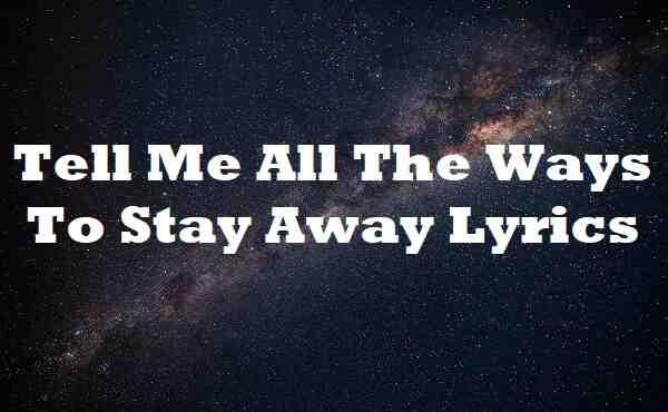 Tell Me All the Ways to Stay Away Lyrics