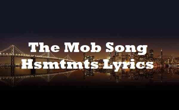 The Mob Song Hsmtmts Lyrics