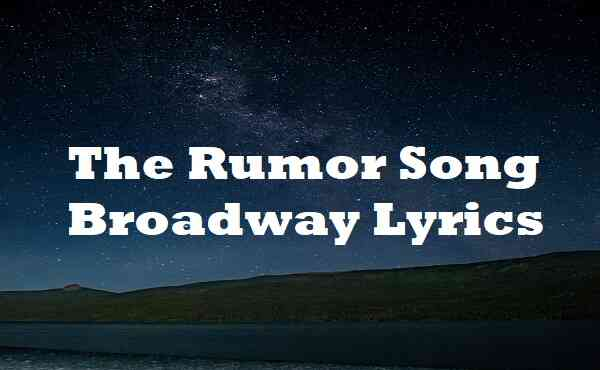 The Rumor Song Broadway Lyrics