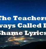 The Teachers Always Called It A Shame Lyrics