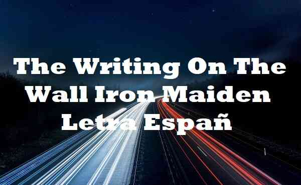 The Writing On The Wall Iron Maiden Letra Españ