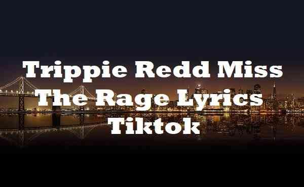 Trippie Redd Miss The Rage Lyrics Tiktok